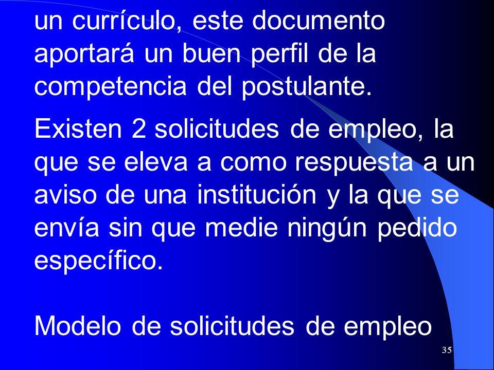 35 un currículo, este documento aportará un buen perfil de la competencia del postulante. Existen 2 solicitudes de empleo, la que se eleva a como resp