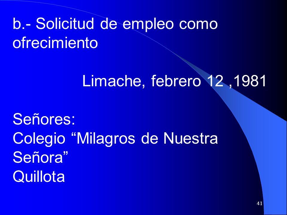 41 b.- Solicitud de empleo como ofrecimiento Limache, febrero 12,1981 Señores: Colegio Milagros de Nuestra Señora Quillota