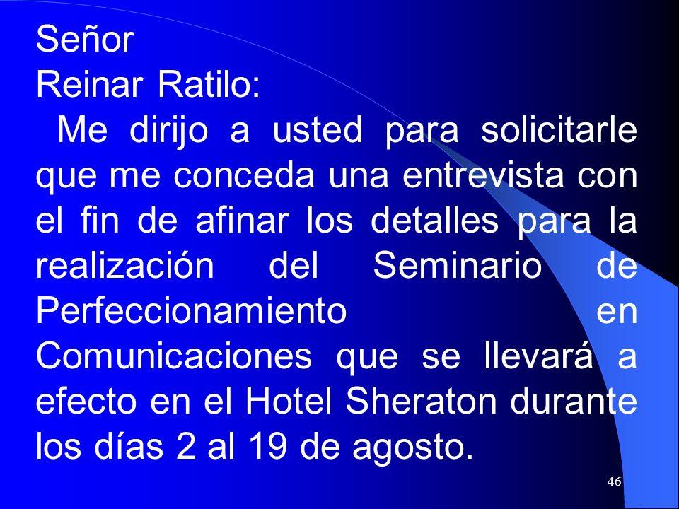 46 Señor Reinar Ratilo: Me dirijo a usted para solicitarle que me conceda una entrevista con el fin de afinar los detalles para la realización del Sem