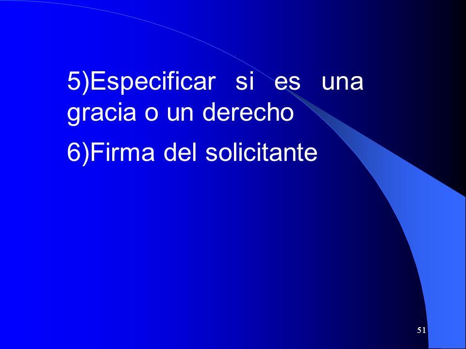 51 5)Especificar si es una gracia o un derecho 6)Firma del solicitante