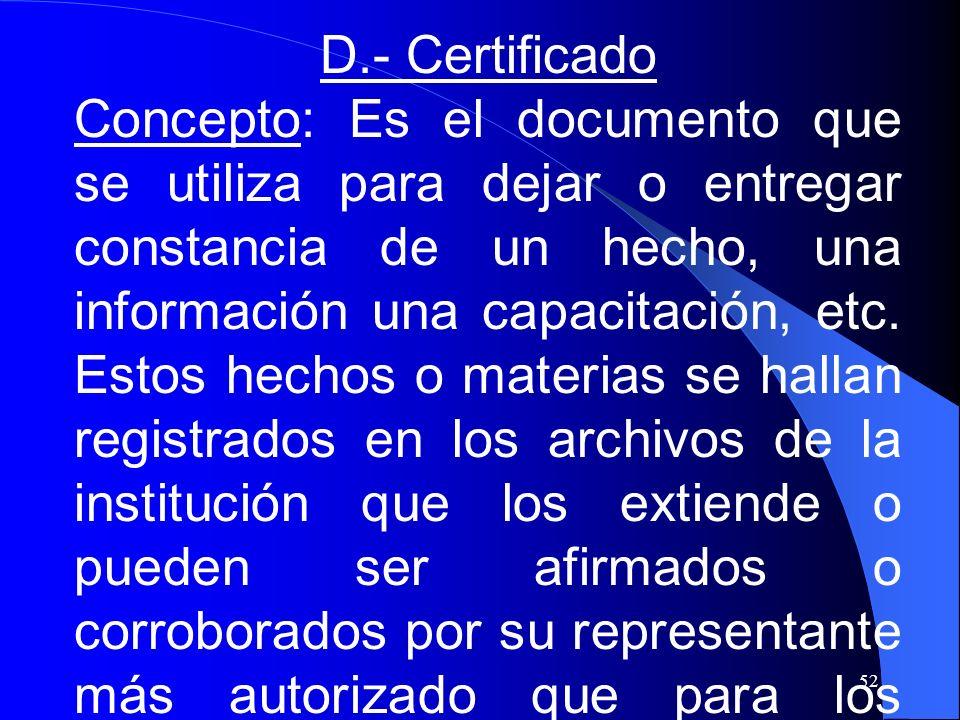 52 D.- Certificado Concepto: Es el documento que se utiliza para dejar o entregar constancia de un hecho, una información una capacitación, etc. Estos