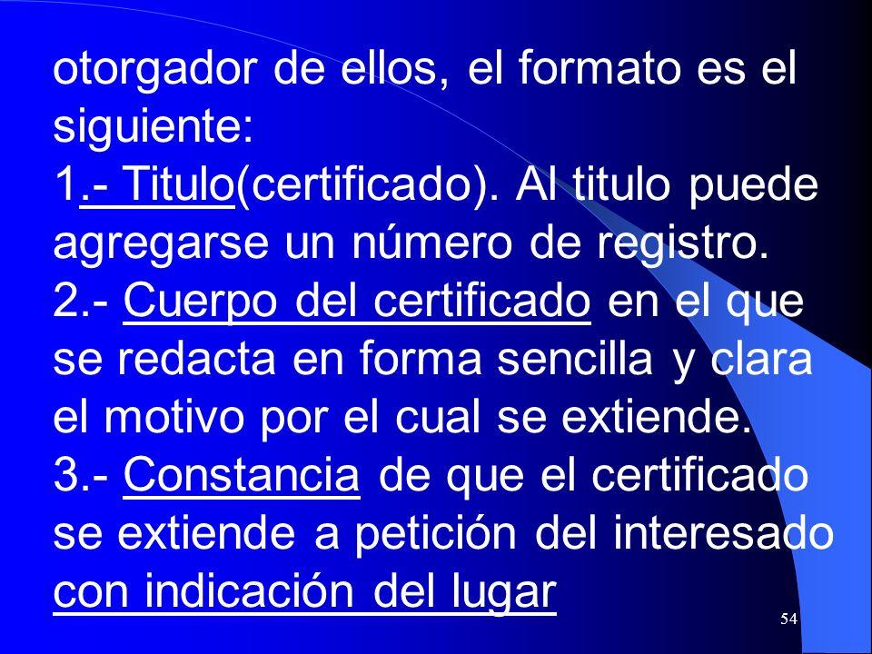 54 otorgador de ellos, el formato es el siguiente: 1.- Titulo(certificado). Al titulo puede agregarse un número de registro. 2.- Cuerpo del certificad