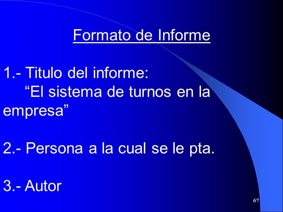 67 Formato de Informe 1.- Titulo del informe: El sistema de turnos en la empresa 2.- Persona a la cual se le pta. 3.- Autor