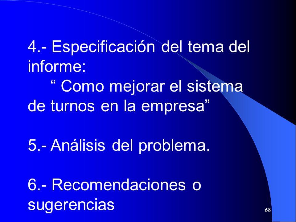 68 4.- Especificación del tema del informe: Como mejorar el sistema de turnos en la empresa 5.- Análisis del problema. 6.- Recomendaciones o sugerenci