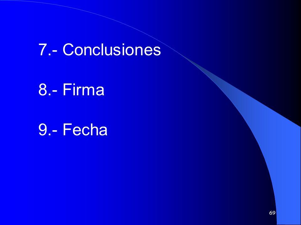 69 7.- Conclusiones 8.- Firma 9.- Fecha