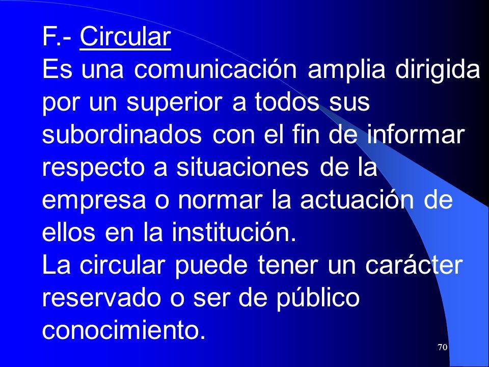 70 F.- Circular Es una comunicación amplia dirigida por un superior a todos sus subordinados con el fin de informar respecto a situaciones de la empre