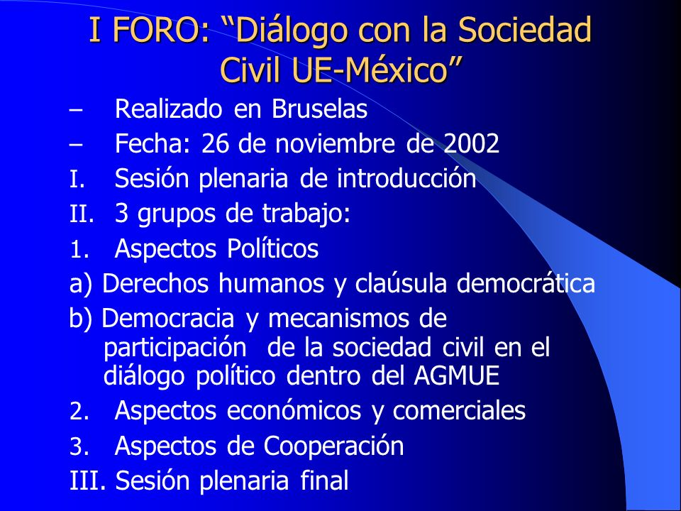 I FORO: Diálogo con la Sociedad Civil UE-México – Realizado en Bruselas – Fecha: 26 de noviembre de 2002 I.