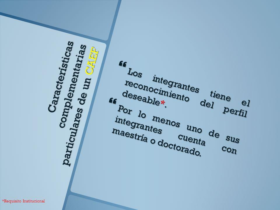 Características complementarias particulares de un CAEF Los integrantes tiene el reconocimiento del perfil deseable*.