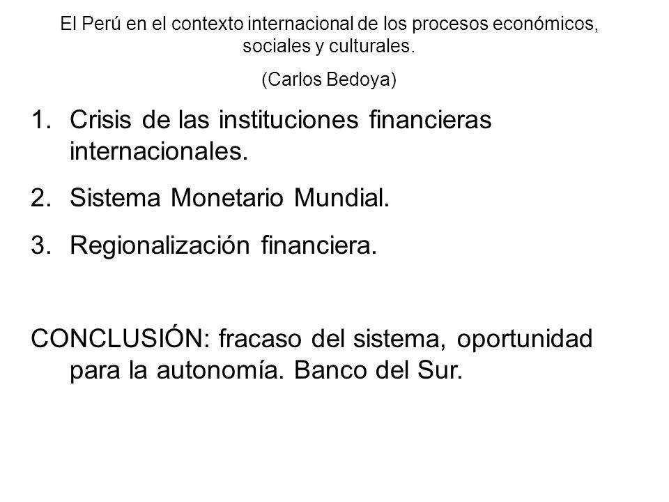 El Perú en el contexto internacional de los procesos económicos, sociales y culturales. (Carlos Bedoya) 1.Crisis de las instituciones financieras inte