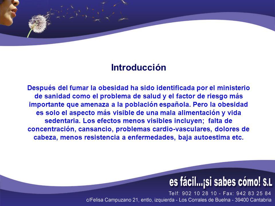 Introducción Después del fumar la obesidad ha sido identificada por el ministerio de sanidad como el problema de salud y el factor de riesgo más importante que amenaza a la población española.
