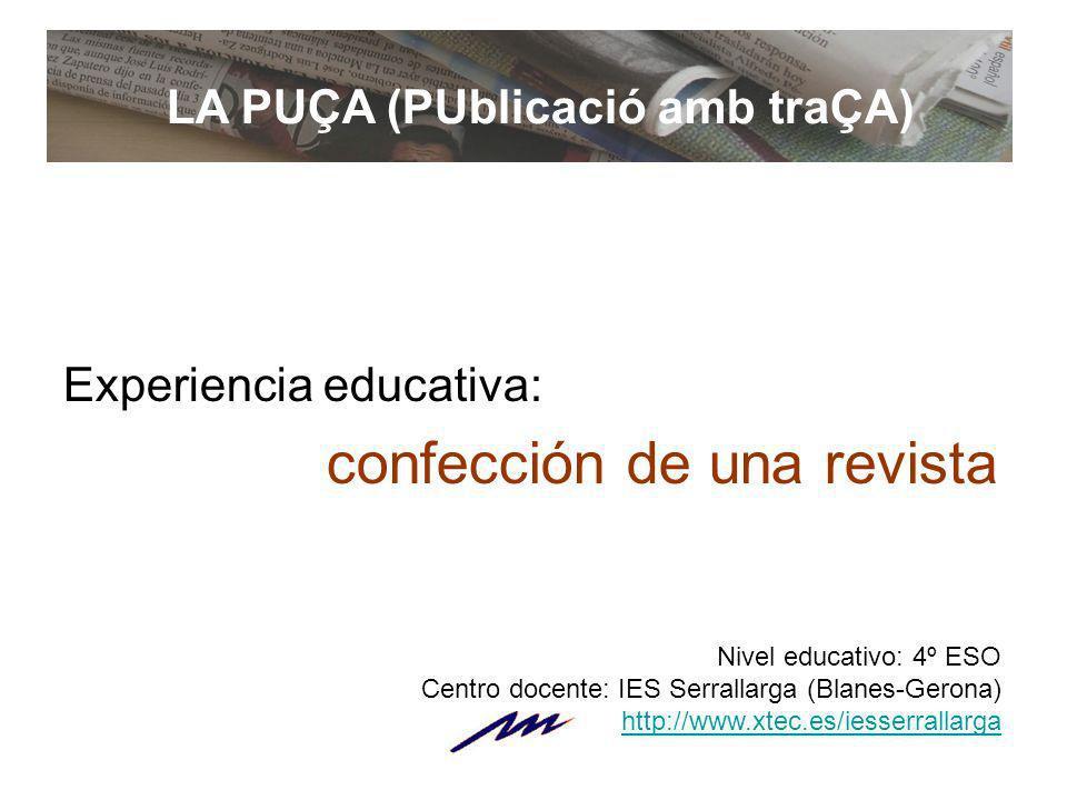 Experiencia educativa: confección de una revista LA PUÇA (PUblicació amb traÇA) Nivel educativo: 4º ESO Centro docente: IES Serrallarga (Blanes-Gerona