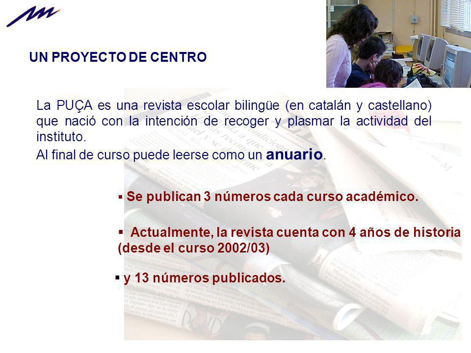 La PUÇA es una revista escolar bilingüe (en catalán y castellano) que nació con la intención de recoger y plasmar la actividad del instituto. Al final
