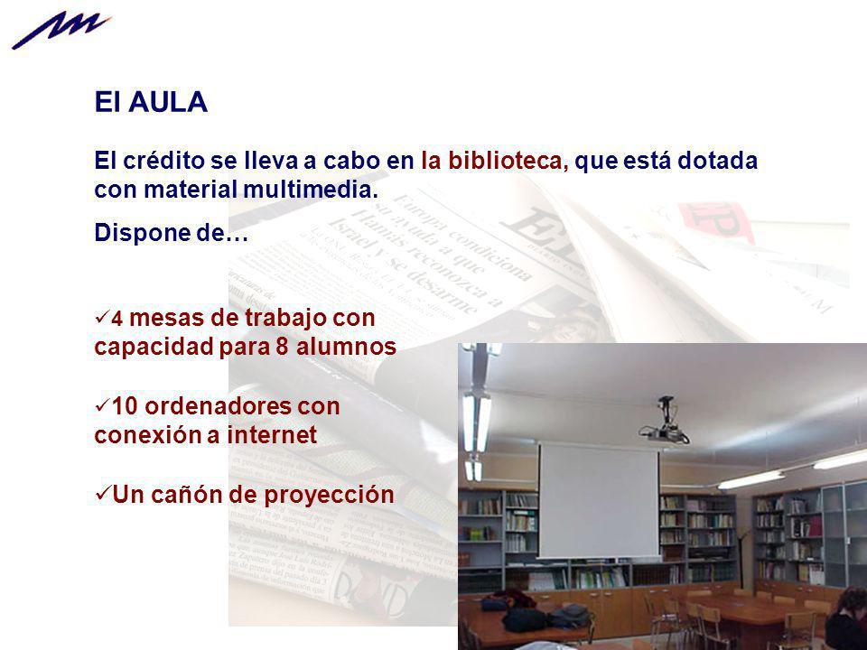 El AULA El crédito se lleva a cabo en la biblioteca, que está dotada con material multimedia. Dispone de… 4 mesas de trabajo con capacidad para 8 alum