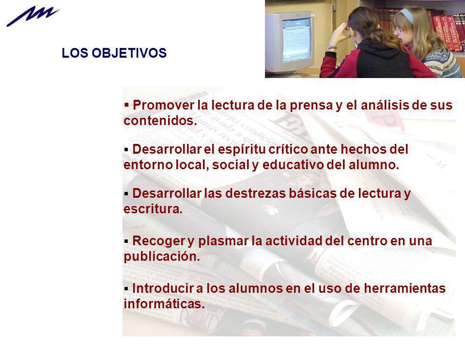 LOS OBJETIVOS Promover la lectura de la prensa y el análisis de sus contenidos. Desarrollar el espíritu crítico ante hechos del entorno local, social