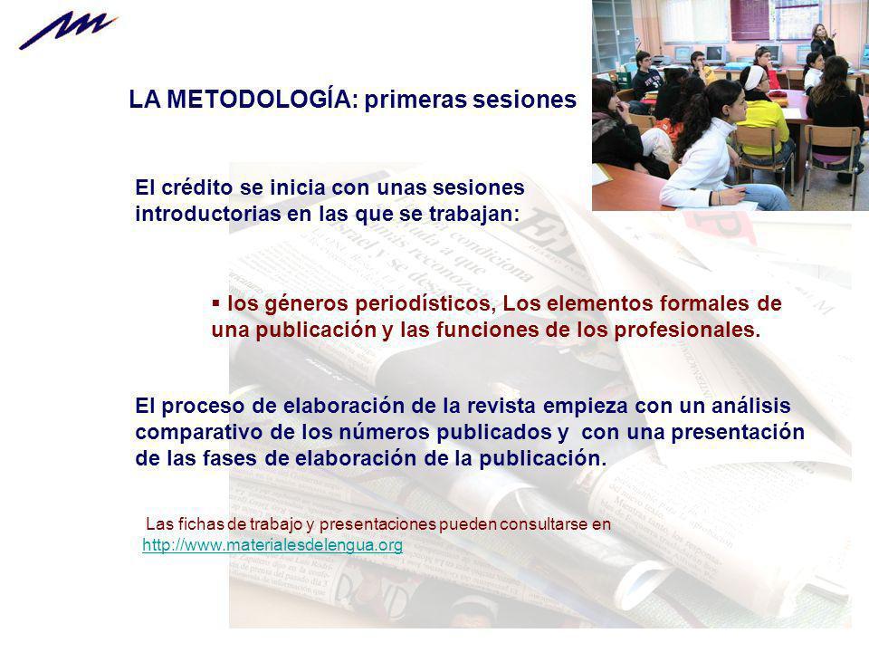 LA METODOLOGÍA: primeras sesiones El crédito se inicia con unas sesiones introductorias en las que se trabajan: los géneros periodísticos, Los element