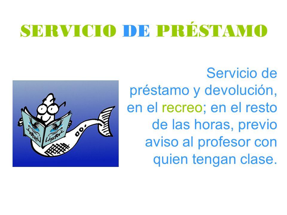 SERVICIO DE PRÉSTAMO Servicio de préstamo y devolución, en el recreo; en el resto de las horas, previo aviso al profesor con quien tengan clase.