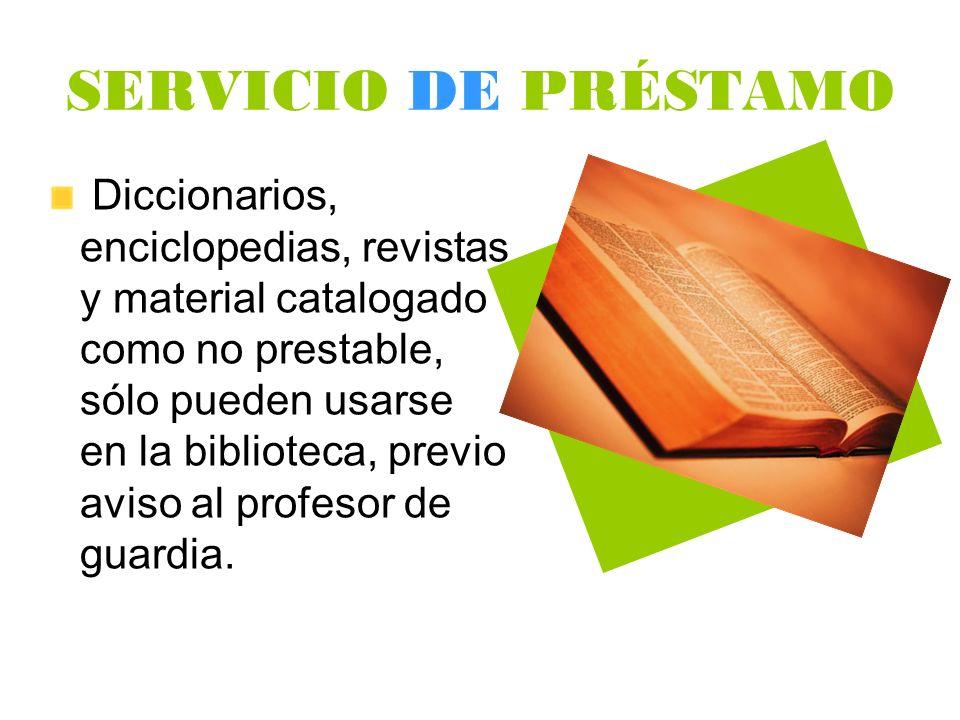 SERVICIO DE PRÉSTAMO Diccionarios, enciclopedias, revistas y material catalogado como no prestable, sólo pueden usarse en la biblioteca, previo aviso