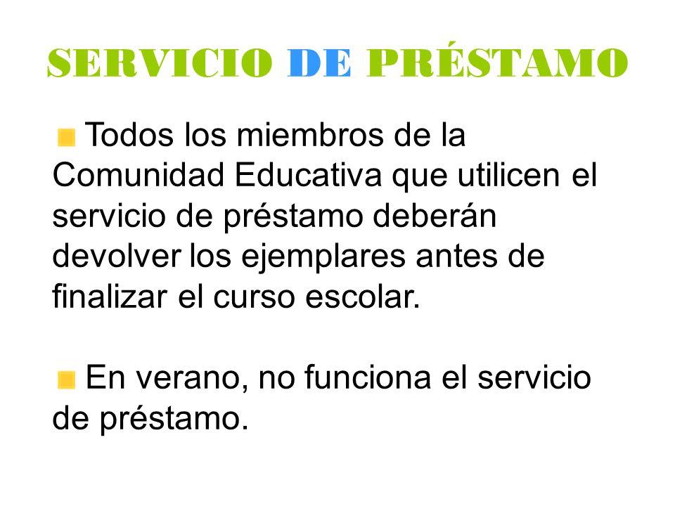 SERVICIO DE PRÉSTAMO Todos los miembros de la Comunidad Educativa que utilicen el servicio de préstamo deberán devolver los ejemplares antes de finali