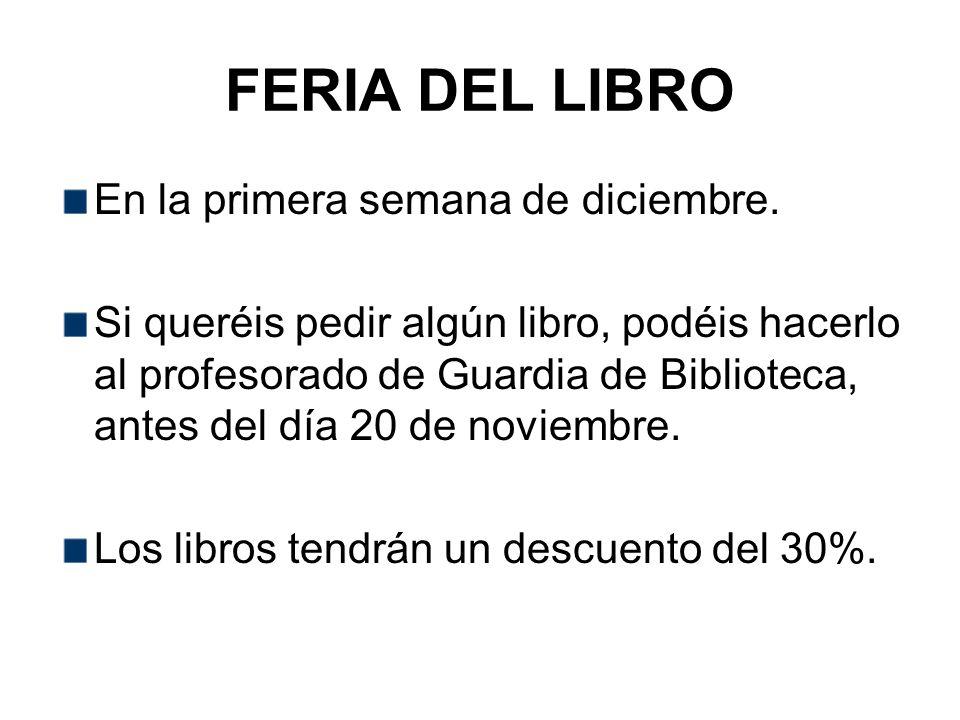 FERIA DEL LIBRO En la primera semana de diciembre. Si queréis pedir algún libro, podéis hacerlo al profesorado de Guardia de Biblioteca, antes del día