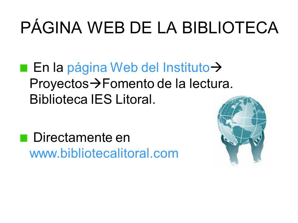 PÁGINA WEB DE LA BIBLIOTECA En la página Web del Instituto Proyectos Fomento de la lectura. Biblioteca IES Litoral. Directamente en www.bibliotecalito