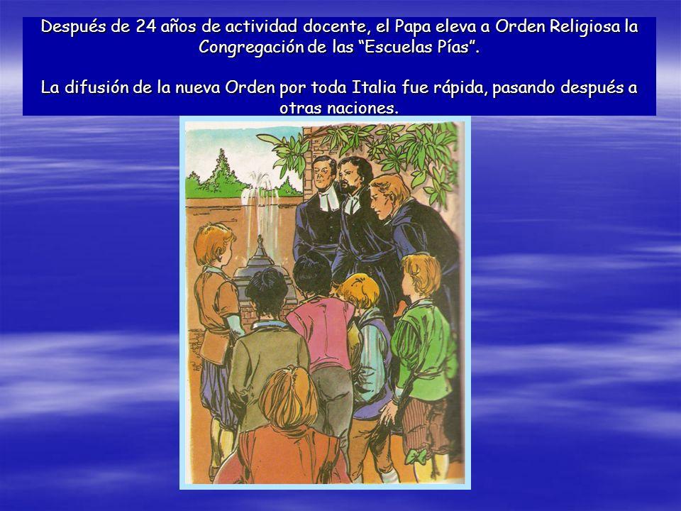 Después de 24 años de actividad docente, el Papa eleva a Orden Religiosa la Congregación de las Escuelas Pías. La difusión de la nueva Orden por toda