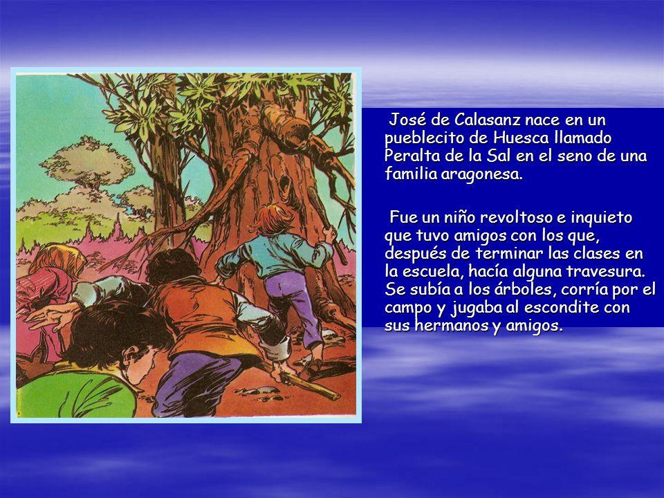 José de Calasanz nace en un pueblecito de Huesca llamado Peralta de la Sal en el seno de una familia aragonesa. José de Calasanz nace en un pueblecito