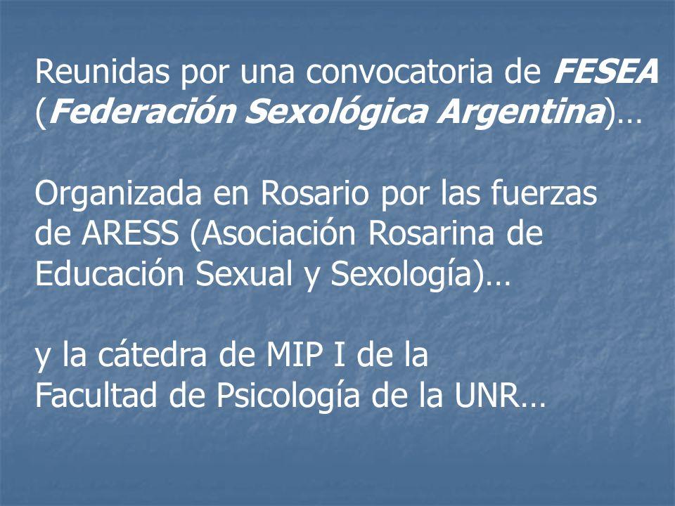 Reunidas por una convocatoria de FESEA (Federación Sexológica Argentina)… Organizada en Rosario por las fuerzas de ARESS (Asociación Rosarina de Educa