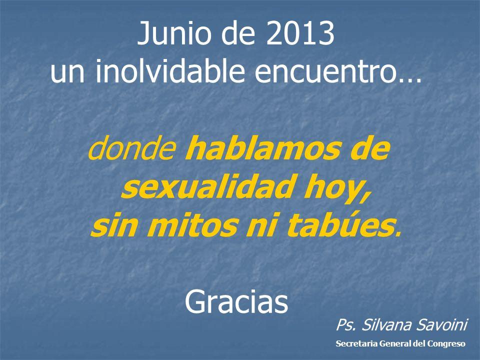 Junio de 2013 un inolvidable encuentro… donde hablamos de sexualidad hoy, sin mitos ni tabúes. Gracias Ps. Silvana Savoini Secretaria General del Cong