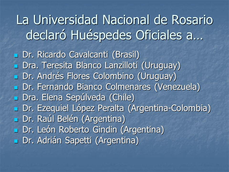 La Universidad Nacional de Rosario declaró Huéspedes Oficiales a… Dr. Ricardo Cavalcanti (Brasil) Dr. Ricardo Cavalcanti (Brasil) Dra. Teresita Blanco