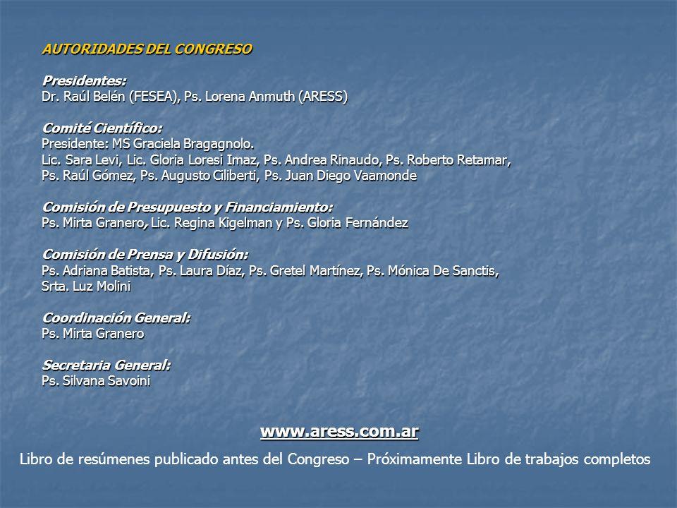 AUTORIDADES DEL CONGRESO Presidentes: Dr. Raúl Belén (FESEA), Ps. Lorena Anmuth (ARESS) Comité Científico: Presidente: MS Graciela Bragagnolo. Lic. Sa