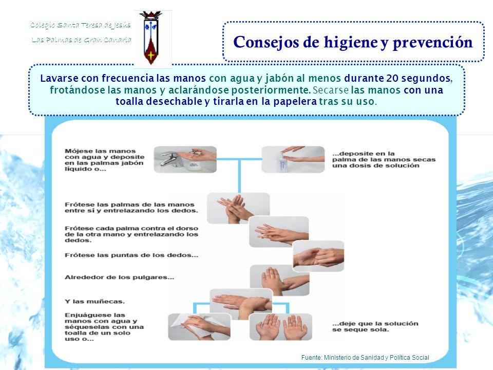Consejos de higiene y prevención Fuente: Ministerio de Sanidad y Política Social Lavarse con frecuencia las manos con agua y jabón al menos durante 20