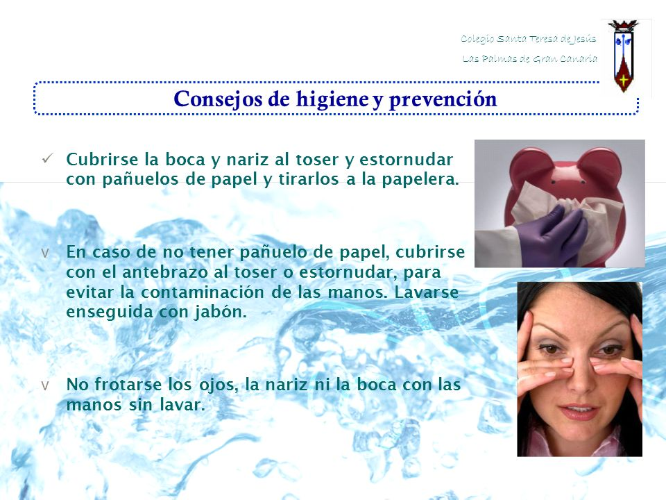 Consejos de higiene y prevención Cubrirse la boca y nariz al toser y estornudar con pañuelos de papel y tirarlos a la papelera. v En caso de no tener