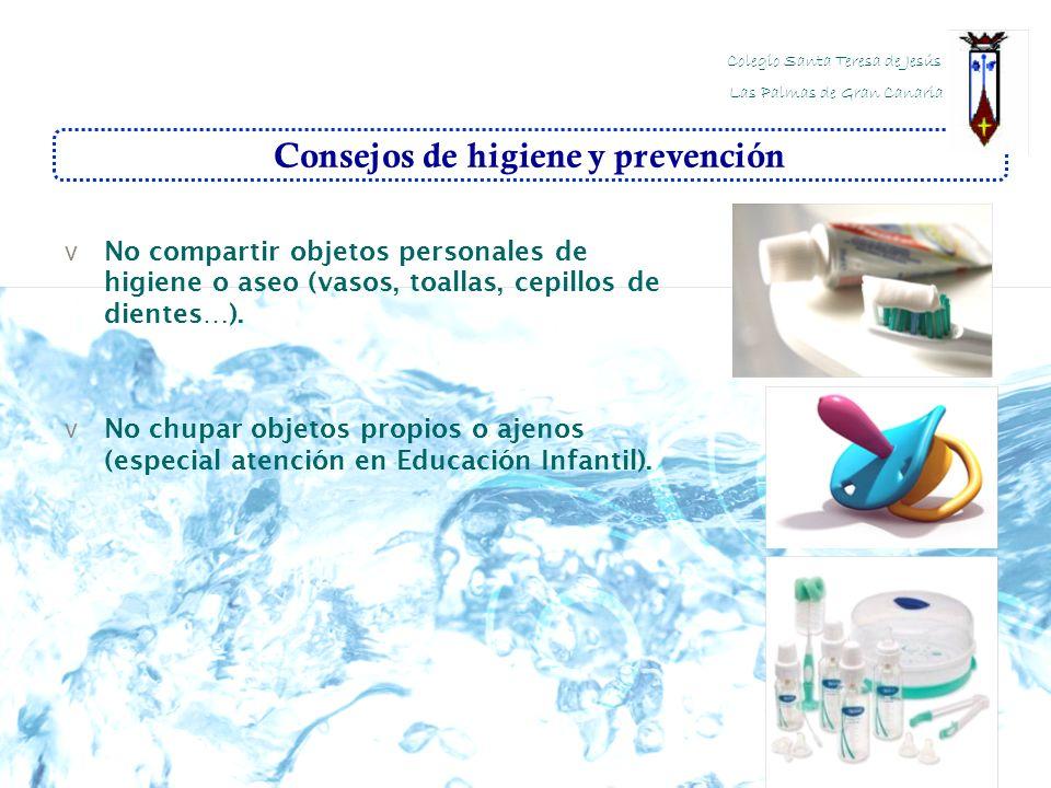 Consejos de higiene y prevención v No compartir objetos personales de higiene o aseo (vasos, toallas, cepillos de dientes…). v No chupar objetos propi