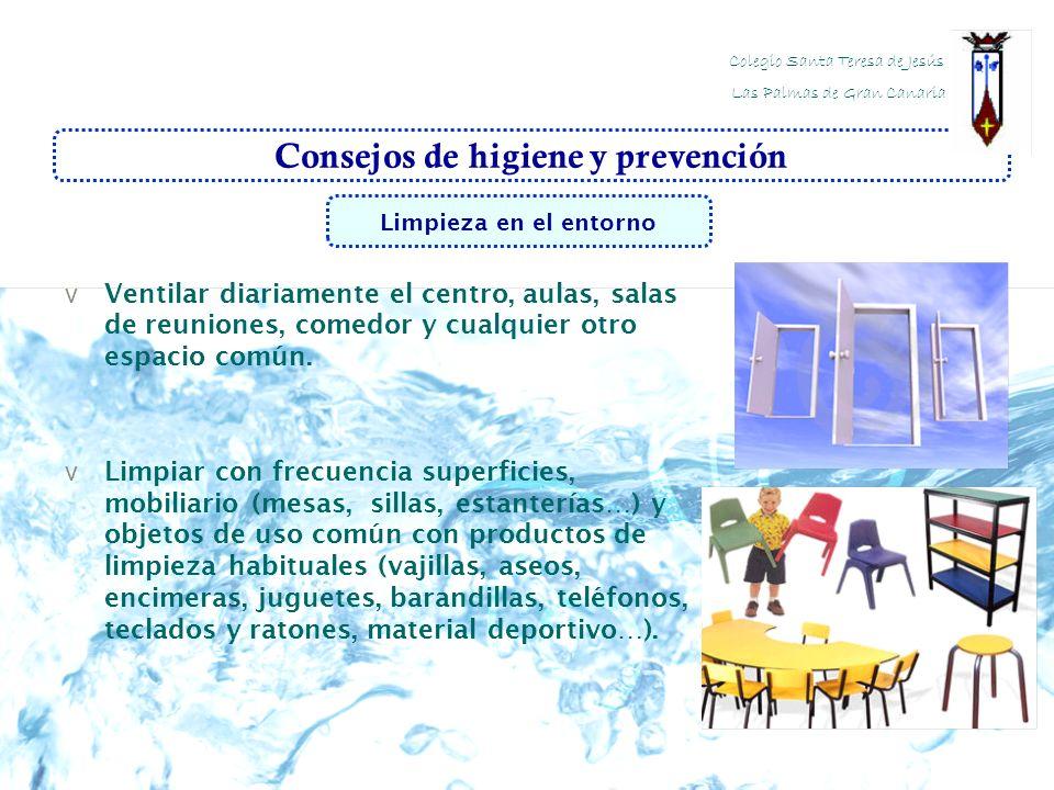 Consejos de higiene y prevención v Ventilar diariamente el centro, aulas, salas de reuniones, comedor y cualquier otro espacio común. v Limpiar con fr