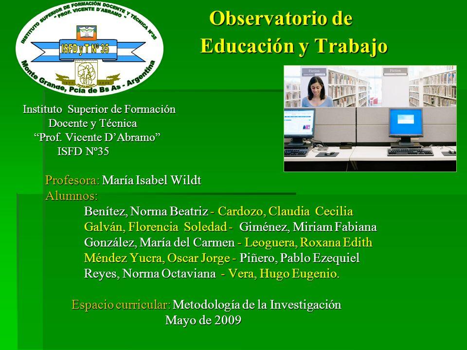 Observatorio de Educación y Trabajo Observatorio de Educación y Trabajo Instituto Superior de Formación Instituto Superior de Formación Docente y Técn