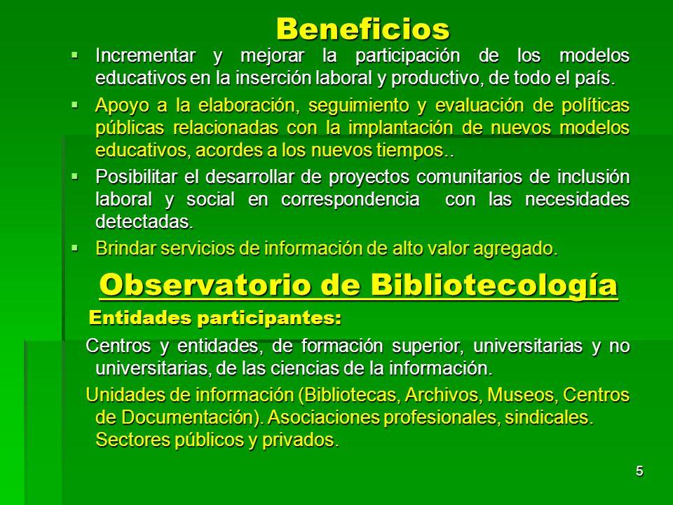 Observatorio de Educación y Trabajo, en Bibliotecología 6 Estudios de campo y análisis de impacto Estudio del modelo educativo, proyectos y desempeños, perfil del egresado.