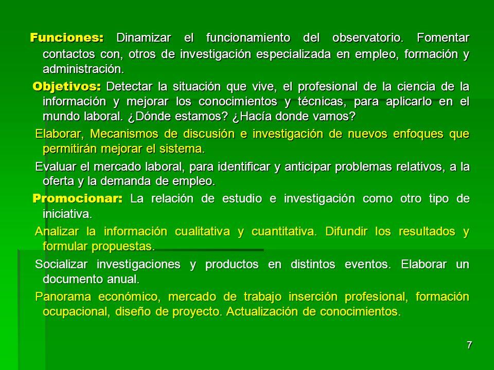 Funciones: Dinamizar el funcionamiento del observatorio. Fomentar contactos con, otros de investigación especializada en empleo, formación y administr