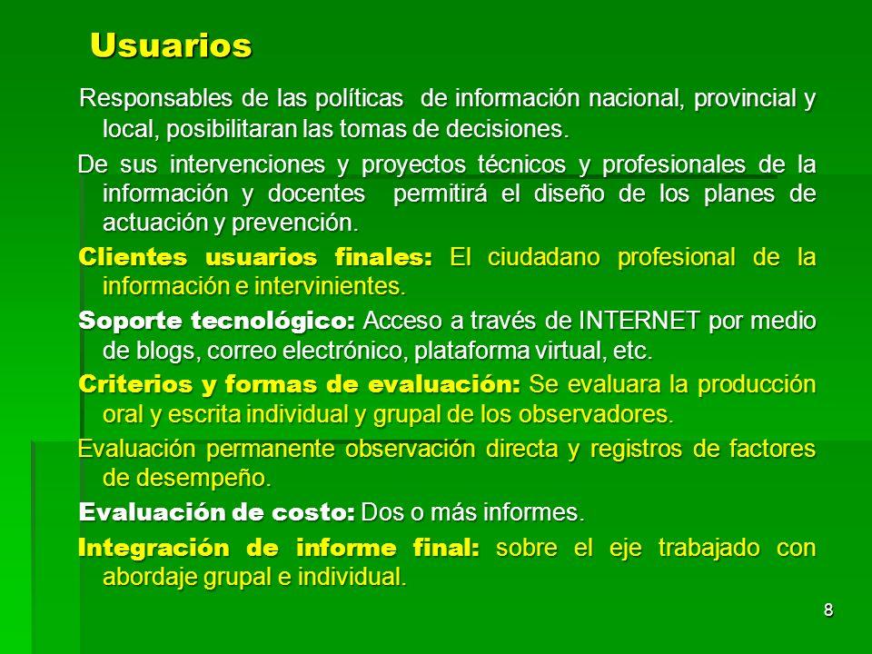 Usuarios Usuarios Responsables de las políticas de información nacional, provincial y local, posibilitaran las tomas de decisiones. Responsables de la
