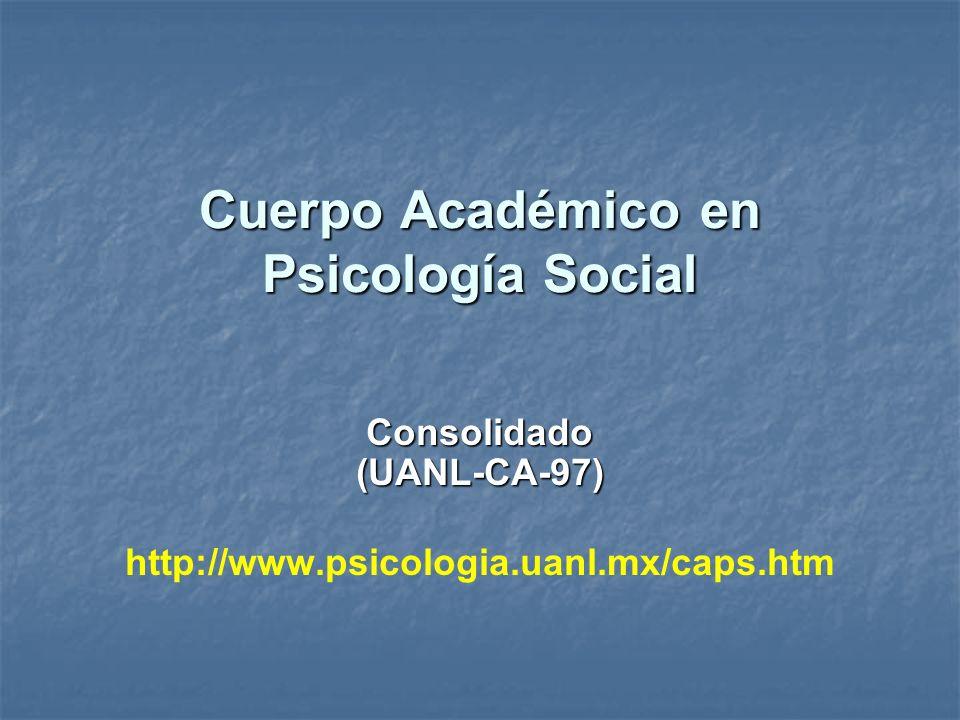 Cuerpo Académico en Psicología Social Consolidado (UANL-CA-97) http://www.psicologia.uanl.mx/caps.htm