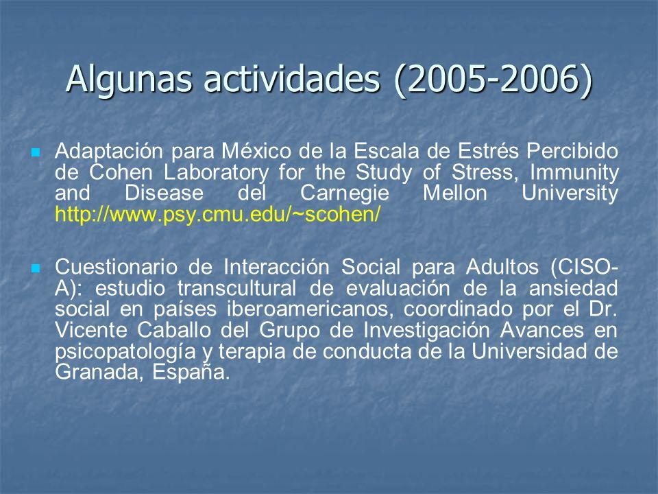 Algunas actividades (2005-2006) Adaptación para México de la Escala de Estrés Percibido de Cohen Laboratory for the Study of Stress, Immunity and Dise