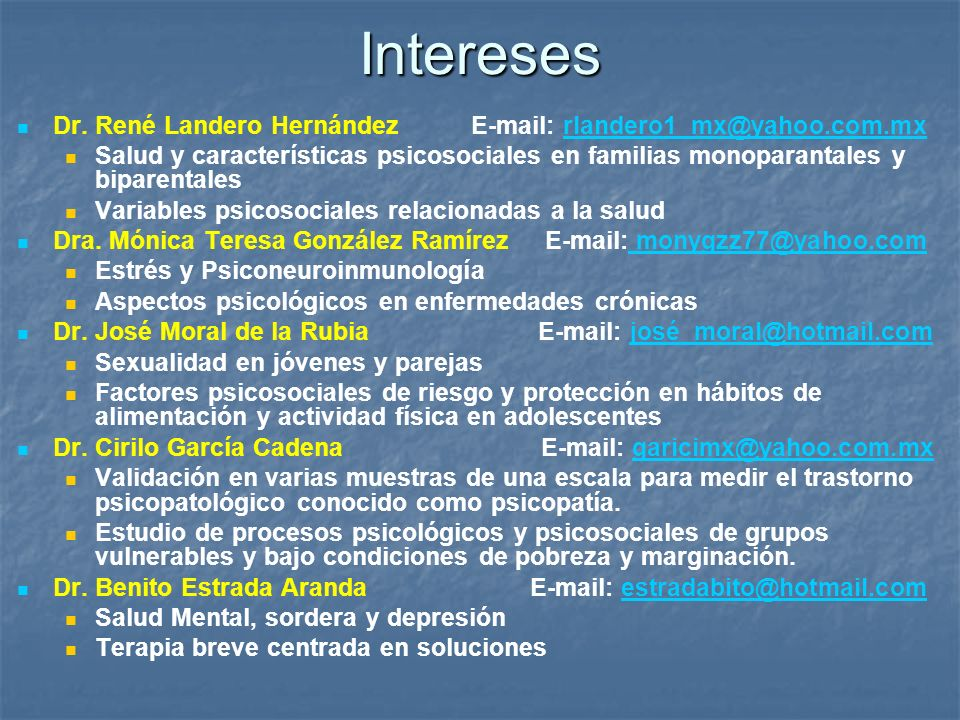 Intereses Dr. René Landero Hernández E-mail: rlandero1_mx@yahoo.com.mxrlandero1_mx@yahoo.com.mx Salud y características psicosociales en familias mono