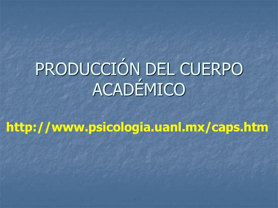 PRODUCCIÓN DEL CUERPO ACADÉMICO http://www.psicologia.uanl.mx/caps.htm
