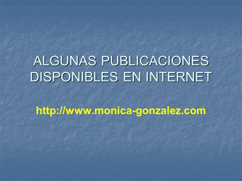 ALGUNAS PUBLICACIONES DISPONIBLES EN INTERNET http://www.monica-gonzalez.com