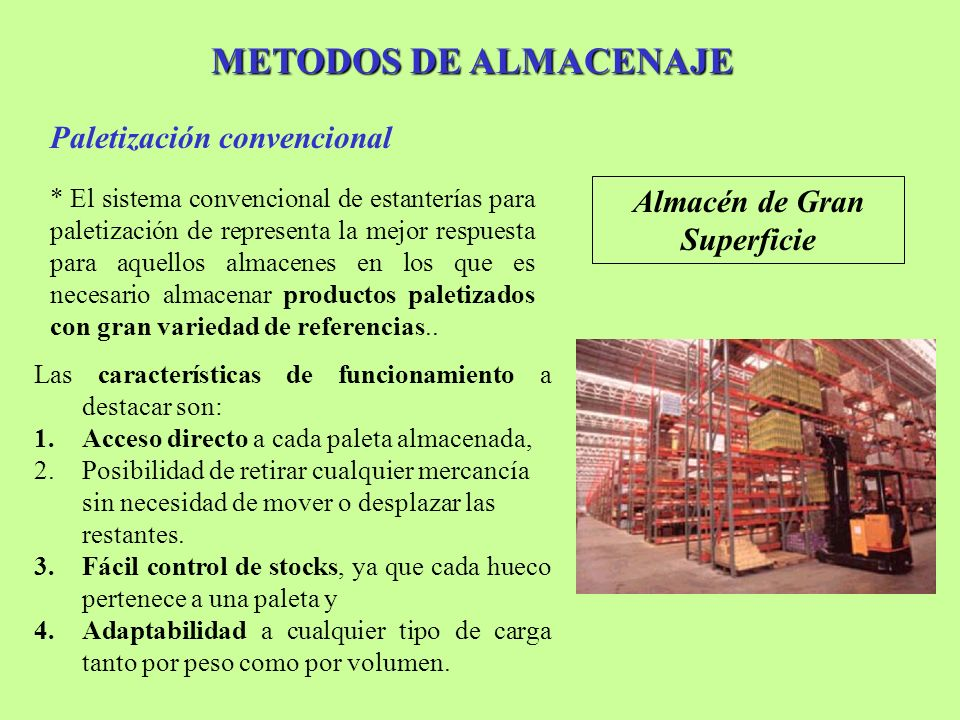 METODOS DE ALMACENAJE Paletización compacta Almacén de Cereales * Sistema de almacenaje constituido por un conjunto de estanterías, que forman calles interiores de carga, con carriles de apoyo para las paletas.
