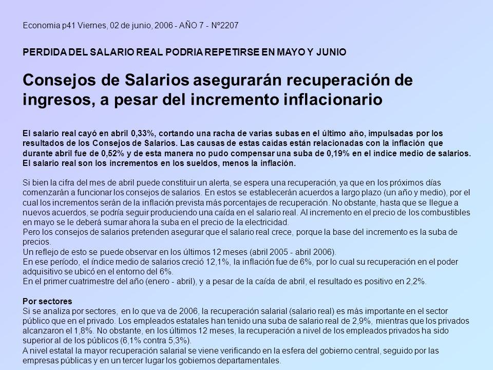 Economia p41 Viernes, 02 de junio, 2006 - AÑO 7 - Nº2207 PERDIDA DEL SALARIO REAL PODRIA REPETIRSE EN MAYO Y JUNIO Consejos de Salarios asegurarán rec