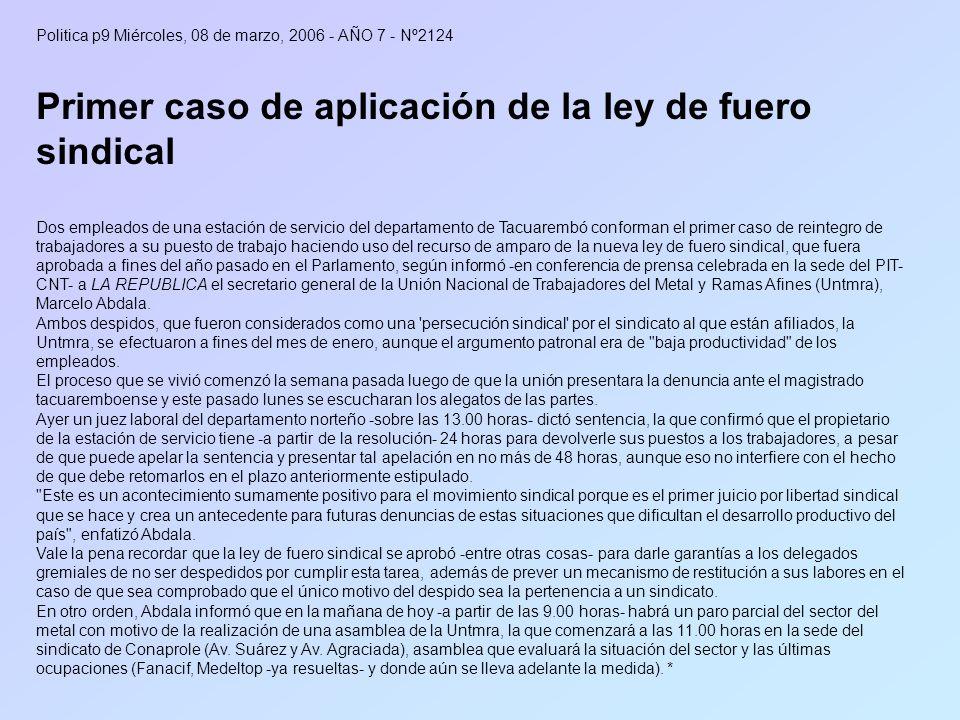 Politica p9 Miércoles, 08 de marzo, 2006 - AÑO 7 - Nº2124 Primer caso de aplicación de la ley de fuero sindical Dos empleados de una estación de servi