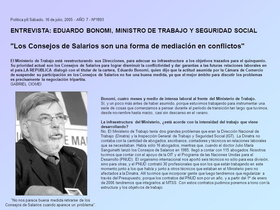 Politica p6 Sábado, 16 de julio, 2005 - AÑO 7 - Nº1893 ENTREVISTA: EDUARDO BONOMI, MINISTRO DE TRABAJO Y SEGURIDAD SOCIAL