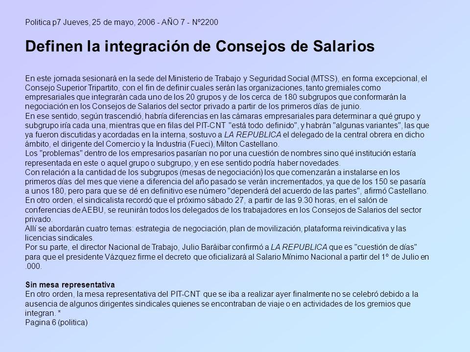 Politica p7 Jueves, 25 de mayo, 2006 - AÑO 7 - Nº2200 Definen la integración de Consejos de Salarios En este jornada sesionará en la sede del Minister