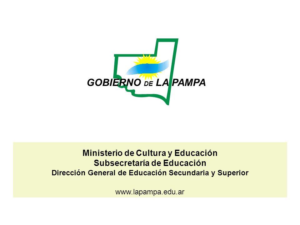 Ministerio de Cultura y Educación Subsecretaría de Educación Dirección General de Educación Secundaria y Superior www.lapampa.edu.ar GOBIERNO DE LA PA