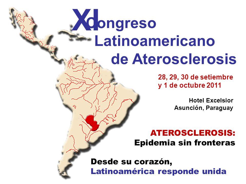 Congreso Latinoamericano de Aterosclerosis XI ATEROSCLEROSIS: Epidemia sin fronteras Desde su corazón, Latinoamérica responde unida 28, 29, 30 de seti